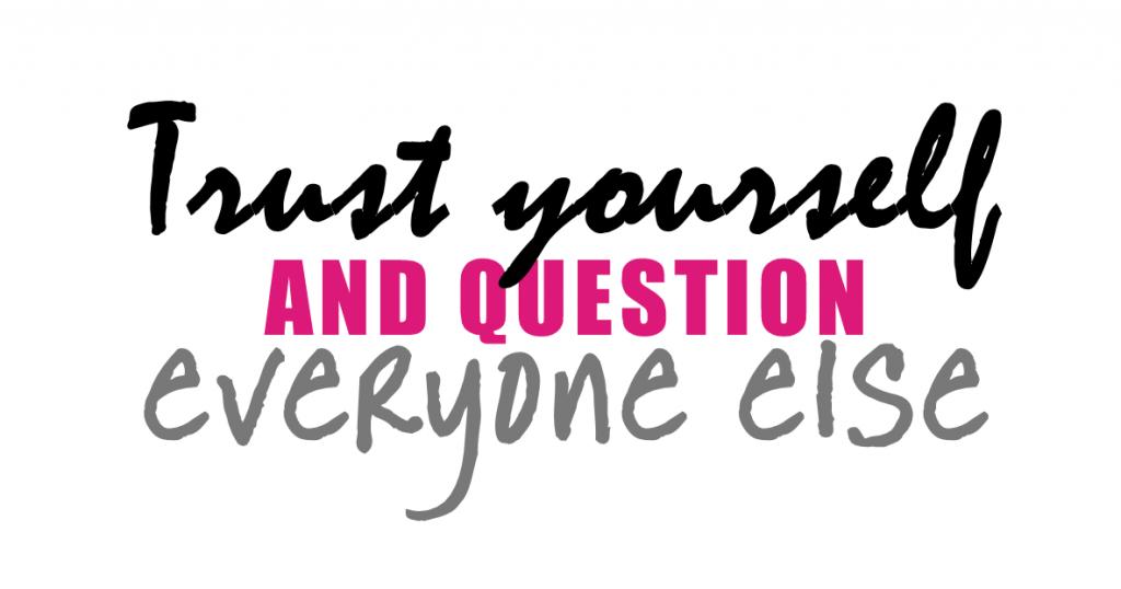 Trust yourself and question everyone else, leer eten met zelfvertrouwen